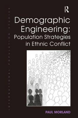 Demographic Engineering: Population Strategies in Ethnic Conflict by Paul Morland