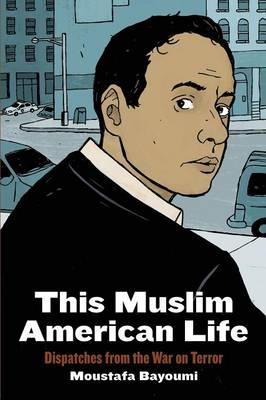This Muslim American Life by Moustafa Bayoumi