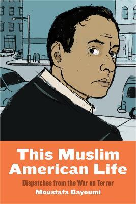 This Muslim American Life by Moustafa Bayoumi