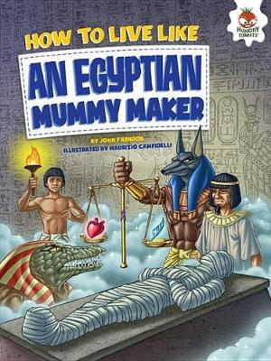 How to Live Like an Egyptian Mummy Maker by John Farndon