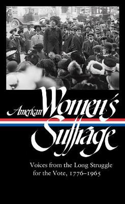 American Women's Suffrage: Voices From The Long Struggle For The Vote by Susan Ware