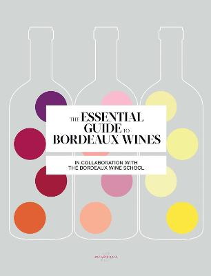 Essential Guide to Bordeaux Wines, The by Bordeaux Wine School