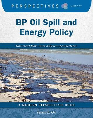 BP Oil Spill and Energy Policy by Tamra B. Orr