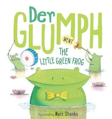 Der Glumph Went the Little Green Frog by Matt Shanks