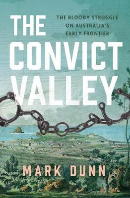 The Convict Valley: The Bloody Struggle on Australia's Early Frontier book
