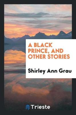 A Black Prince, and Other Stories by Shirley Ann Grau