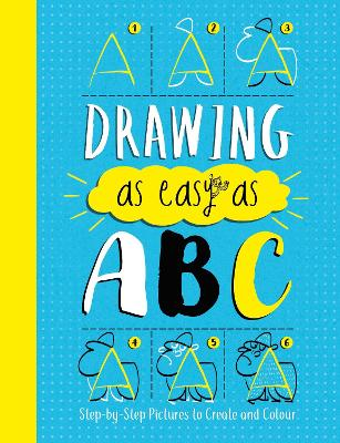 Drawing As Easy As ABC: Step-by-Step Pictures to Create and Colour by John Bigwood