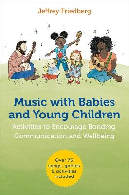 Music with Babies and Young Children: Activities to Encourage Bonding, Communication and Wellbeing book