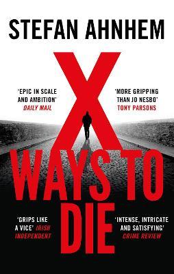 X Ways to Die by Stefan Ahnhem