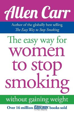 The Allen Carr's Easy Way for Women to Stop Smoking by Allen Carr