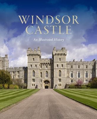 Windsor Castle: An Illustrated History by Pamela Hartshorne