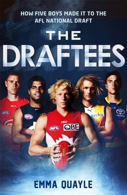 The Draftees: How Five Boys Made It To The Afl National Draft by Emma Quayle