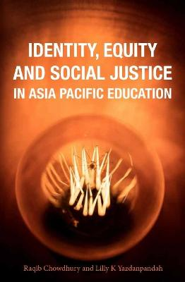 Identity, Equity and Social Justice in Asia Pacific Education by Raqib Chowdhury