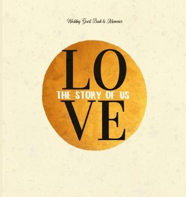 Wedding Guest Book & Memories. Love: The Story of Us: Begin your story at your wedding ceremony. by Books with Soul