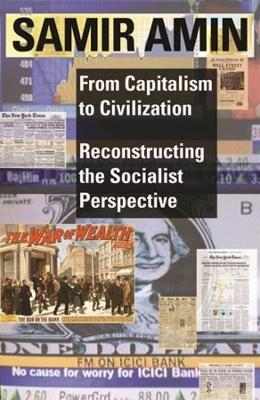 From Capitalism to Civilization - Reconstructing the Socialist Perspective by Samir Amin