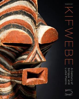 Kifwebe: A Century of Songye and Luba Masks by Francois Neyt