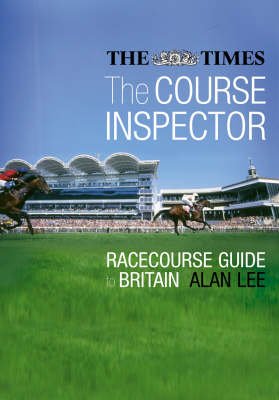 "The Course Inspector: The ""Times"" Guide to the Racecourses of Britain by Alan Lee"