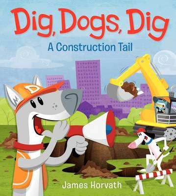 Dig, Dogs, Dig by James Horvath