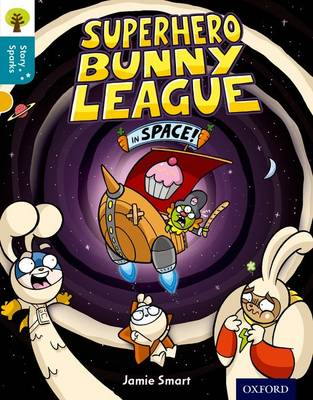 Oxford Reading Tree Story Sparks: Oxford Level 9: Superhero Bunny League in Space! by Jamie Smart