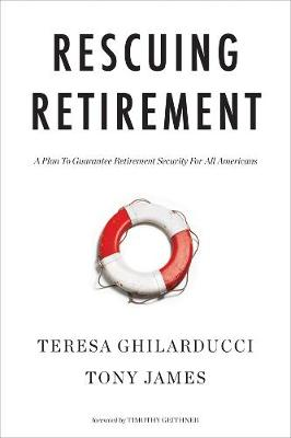 Rescuing Retirement: A Plan to Guarantee Retirement Security for All Americans by Teresa Ghilarducci