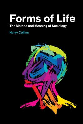 Forms of Life: The Method and Meaning of Sociology by Harry Collins