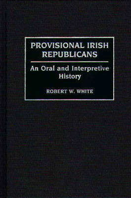 Provisional Irish Republicans by Robert W. White