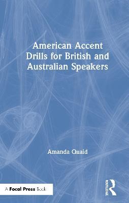American Accent Drills for British and Australian Speakers by Amanda Quaid
