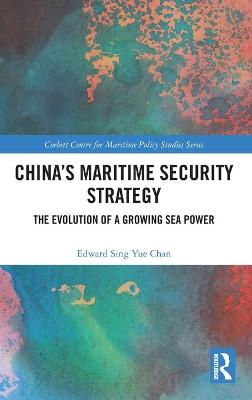 China's Maritime Security Strategy: The Evolution of a Growing Sea Power book