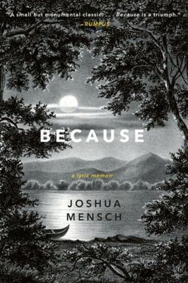 Because: A Lyric Memoir by Joshua Mensch
