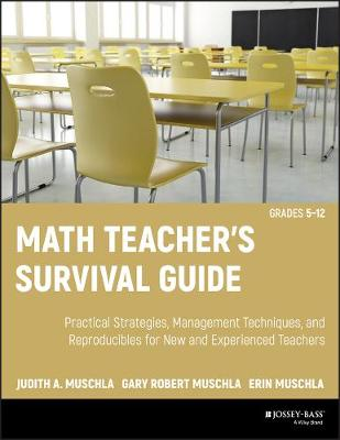 Math Teacher's Survival Guide: Practical Strategies, Management Techniques, and Reproducibles for New and Experienced Teachers, Grades 5-12 by Judith A. Muschla