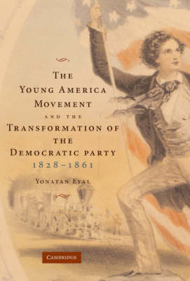Young America Movement and the Transformation of the Democratic Party, 1828-1861 book