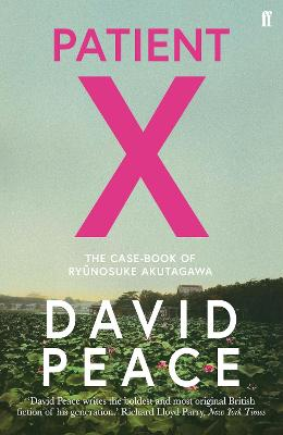 Patient X: The Case-Book of Ryunosuke Akutagawa by David Peace