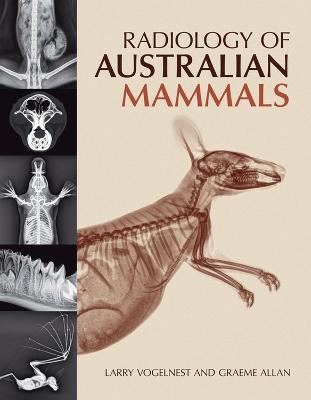 Radiology of Australian Mammals by Larry Vogelnest