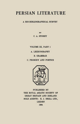 Persian Literature - A Biobibliographical Survey by C. A. Storey