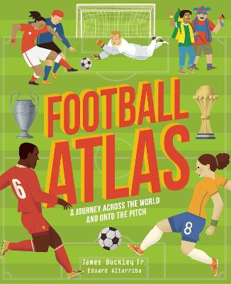 Football Atlas: A journey across the world and onto the pitch book