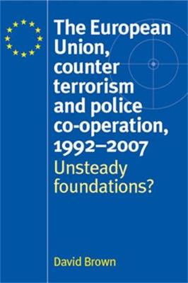 European Union, Counter Terrorism and Police Co-Operation, 1991-2007 by David Brown