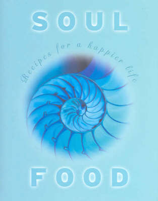 Soul Food: Recipes for a Happier Life by Kate Marr Kippenberger