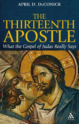 The Thirteenth Apostle: What the Gospel of Judas Really Says book