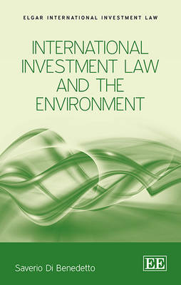 International Investment Law and the Environment by Saverio Di Benedetto