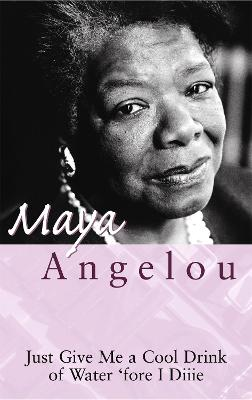Just Give Me A Cool Drink Of Water 'Fore I Diiie by Dr Maya Angelou