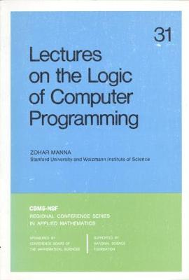 Lectures on the Logic of Computer Programming by Zohar Manna