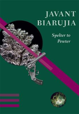 Spelter to Pewter by Javant Biarujia