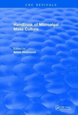 Revival: Handbook of Microalgal Mass Culture (1986) by Amos Richmond