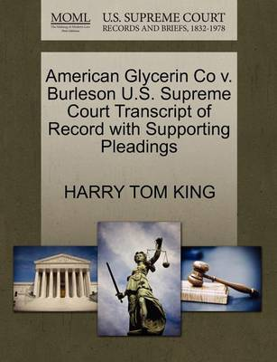 American Glycerin Co V. Burleson U.S. Supreme Court Transcript of Record with Supporting Pleadings by Harry Tom King