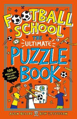 Football School: The Ultimate Puzzle Book: 100 brilliant brain-teasers by Alex Bellos