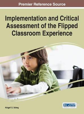 Implementation and Critical Assessment of the Flipped Classroom Experience by Abigail G. Scheg