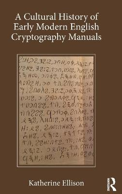 Cultural History of Early Modern English Cryptography Manuals by Katherine Ellison