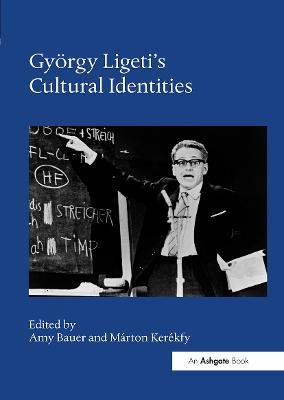 Gyoergy Ligeti's Cultural Identities by Amy Bauer