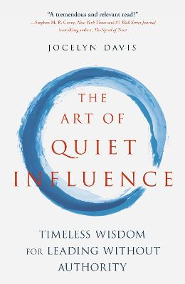 The Art of Quiet Influence: Timeless Wisdom for Leading Without Authority book