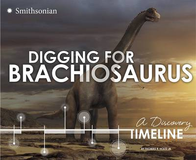 Digging for Brachiosaurus: A Discovery Timeline by ,Jr.,,Thomas,R. Holtz